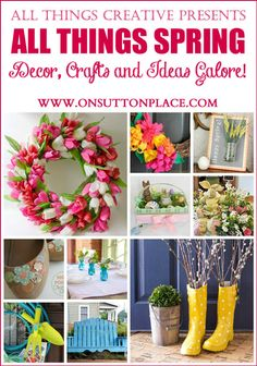 10 bloggers present All Things Spring: Ideas and Inspiration for your home featuring decor, crafts and recipes.