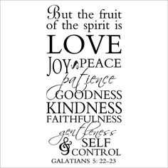 But The Fruit Of The Spirit Is Love Joy Peace Patience Goodness Kindness Faithfulness Gentleness & Self Control Galatians 5: 22-23 vinyl. $14.99, via Etsy.
