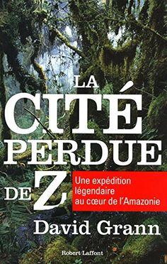 The Lost City of Z de David Grann // (VF) La Cité perdue de Z