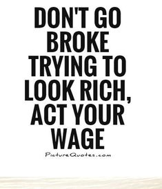 finance quotes haha, truth there. - Ideas for the House - finance quotes haha, truth there. The Words, Cool Words, Great Quotes, Quotes To Live By, Life Quotes, Wisdom Quotes, Positive Quotes, Motivational Quotes, Inspirational Quotes