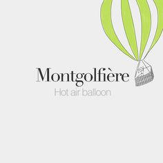 Montgolfière (feminine word) | Hot air balloon | /mɔ̃.ɡɔl.fjɛʁ/