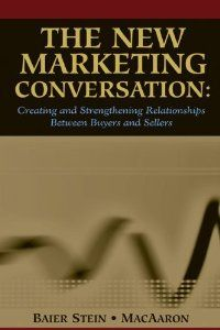 The New Marketing Conversation: Creating and Strengthening Relationships Between Buyers and Sellers by Donna Baier Stein. Save 49 Off!. $19.17. Publication: November 16, 2004. 271 pages. Publisher: South-Western Educational Pub; 1 edition (November 16, 2004). Edition - 1. Author: Donna Baier Stein