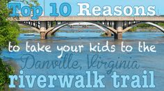Top 10 reasons to take your kids to the Dan River walking trail in Danville (Southern Virginia) Free! Stroller-friendly! Scenic! ...