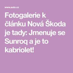 Fotogalerie k článku Nová Škoda je tady: Jmenuje se Sunroq a je to kabriolet! Nova