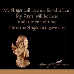 Your Angel gives you unconditional love. No matter how harshly you judge yourself, you are always perfect in the eyes of your Angels.