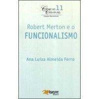 Robert Merton e o funcionalismo / Ana Luiza Almeida Ferro