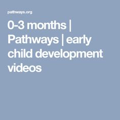 0-3 months | Pathways | early child development videos