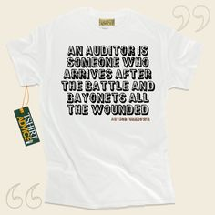 An auditor is someone who arrives after the battle and bayonets all the wounded-Author Unknown This unique  saying tshirt  won't ever go out of style. We provide you with amazing  words of wisdom tees ,  words of understanding tee shirts ,  beliefs shirts , and  literature t-shirts  in... - http://www.tshirtadvice.com/author-unknown-t-shirts-an-auditor-is-life-tshirts/