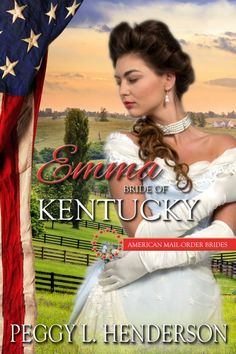 Emma: Bride of Kentucky (American Mail-Order Brides Book 15) by Peggy L. Henderson http://amzn.com/B0183ANHJY