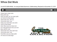 Whoa Dat Mule. Cat. #1375 (MFH #940) - As sung by Reba Dearmore, Gaithersberg, Maryland on December 31, 1971. Courtesy: Missouri State University Archives, Springfield, MO (USA).
