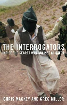 The Interrogators: Inside the Secret War Against al Qaeda by Chris Mackey. $11.99. Publisher: Little, Brown and Company (July 19, 2004). 528 pages