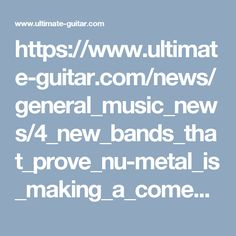 https://www.ultimate-guitar.com/news/general_music_news/4_new_bands_that_prove_nu-metal_is_making_a_comeback.html