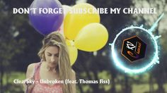 ClearSky - Unbroken (feat - Thomas Fiss) - Best Electro House 2017 - EDM...