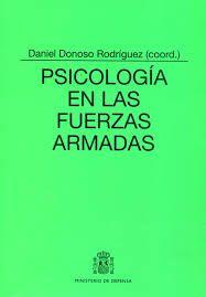 Psicología en las Fuerzas Armadas / Daniel Donoso Rodríguez (coord.). Editorial:Madrid : Ministerio de Defensa. Secretaría General Técnica, 2012. Descripción física:1071 p. : gráf. ; 24 cm.