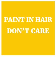 Paint In Hair, Dont Care graphic by Emily Keating Snyder An artistic spin on some of the Internets favorite one liners ;)  #longhairdontcare #messyhairdontcare