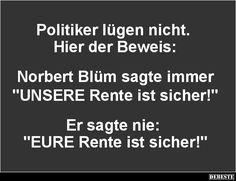 Politiker lügen nicht..                                                       …