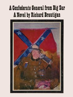 "A Confederate General From Big Sur by Richard Brautigan. Grove Press, 1964. Cover design by Roy Kuhlman. The illustration is from a painting by Larry Rivers titled, ""The Next-to-Last Confederate Soldier"" (1959). www.roykuhlman.com"