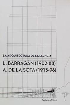 La arquitectura de la esencia : L. Barragán (1902-88), A. de la Sota (1913-96) / [directores, María Carreiro, Cándido López]. Recolectores Urbanos, Sevilla : 2014. 153 p. : il. Colección: Conferences CSS ; 3. ISBN 9788494168475 Arquitectura -- Siglo XX -- España. Arquitectura -- Siglo XX -- México. Barragán, Luis, 1902-1988. Sota, Alejandro de la, 1913-1996.