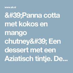 'Panna cotta met kokos en mango chutney' Een dessert met een Aziatisch tintje. De combinatie van het romige kokos met mango chutney is echt super! - Een recept van Mamma Mia - Albert Heijn