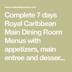 Complete 7 days Royal Caribbean Main Dining Room Menus with appetizers, main entree and desserts. Cruise Tips Royal Caribbean, Royal Caribbean Ships, Caribbean Recipes, Western Caribbean, Caribbean Food, Crucero Royal Caribbean, Dining Menu, Dining Room, Serenade Of The Seas