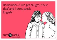 if we get caught.Your deaf and I dont speak English! Lol why didn't I think of this when I was younger! Lol, Haha Funny, Hilarious, Funny Stuff, Funny Shit, Smileys, Me Quotes, Funny Quotes, Zumba Quotes