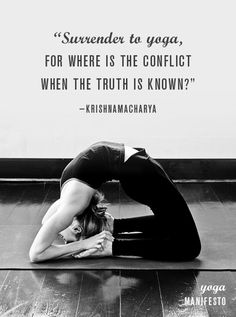 """Surrender to yoga, for where is the conflict when the truth is known?"" ~ Krishnamacharya (photography by Cara Brostrom, design by Allison Meierding)"