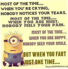Everyone notices when you fart - otherwise? They usually don't care enough t... - funny minion memes, Funny Minion Quote, funny minion quotes, Funny Quote, Minion Quote Of The Day - Minion-Quotes.com
