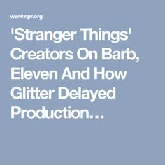 'Stranger Things' Creators On Barb, Eleven And How Glitter Delayed Production…