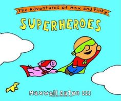 The Adventures of Max and Pinky: Superheroes by Maxwell Eaton http://www.amazon.com/dp/0375838058/ref=cm_sw_r_pi_dp_rEWcvb0HB5X6S