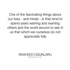 """Rasheed Ogunlaru - """"One of the fascinating things about our lives - and minds - is that tend to spend..."""". life, courage, mind, empowerment, life-lessons, acceptance, self-discovery, change, power, self-help, confidence, enlightenment, mindfulness, mind-power, transformation, self-belief, appreciation, rasheed-ogunlaru-quotes, rasheed-ogunlaru"""