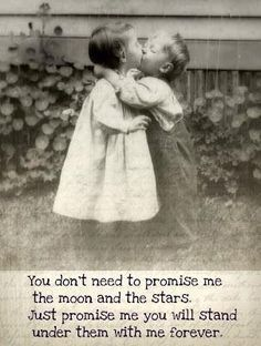 You don't need to promis me the moon and the stars. Just promise me you will stand under them with me forever.