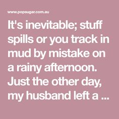 It's inevitable; stuff spills or you track in mud by mistake on a rainy afternoon. Just the other day, my husband left a dirty footprint on the carpet. When