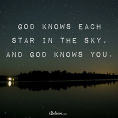 God Knows Each Star in the Sky, and God Knows Every Hair on Your Head. He Knew You Before You Were Even Born.