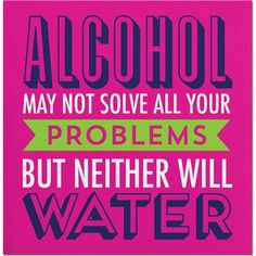 Alcohol May Not Solve All Your Problems But Neither Will Water Cocktail Napkins
