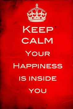 Happiness Is Inside Of You  repinned by the-glitter-side.blogspot.com  www.facebook.com/TheGlitterSide