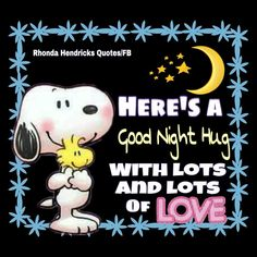 Here's a good night hug with lots and lots of love good night good night wishes good night sayings good night greetings Good Night Hug, Good Night Prayer, Good Night Blessings, Good Night Wishes, Good Night Sweet Dreams, Good Night Image, Good Night Funny, Snoopy Love, Snoopy Hug