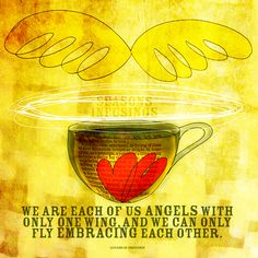 An angel in every cup of tea! Love is in our cup, angels are by our side. Great quote, great tea, What my #Tea says to me December 11 Seasons Infusings!
