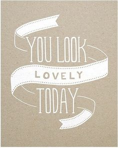 you look lovely today