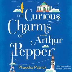 The Curious Charms of Arthur Pepper by Phaedra Patrick. Performed by James Langton. In this poignant and sparkling debut, a lovable widower embarks on a life-changing adventure. #book #fiction #literature #audiobook #download #library
