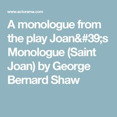 A monologue from the play Joan's Monologue (Saint Joan) by George Bernard Shaw