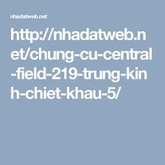 http://nhadatweb.net/chung-cu-central-field-219-trung-kinh-chiet-khau-5/