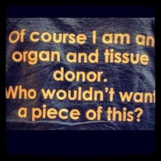 Of course I'm an organ and tissue donor