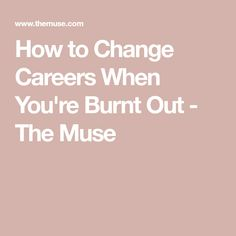 How to Change Careers When You're Burnt Out - The Muse