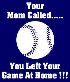 Your Mom Called ....You Left Your Game at Home.  T-Shirt * Baseball,