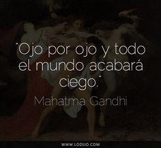 Lo dijo... Mahatma Gandhi | Frases célebres y dichos populares