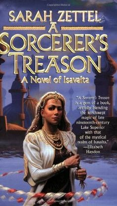 Sarah Zettel, A Sorcerer's Treason (Isavalta, #1)