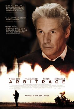 Arbitrage - Richard Gere plays a New York hedge-fund magnate struggling to keep his secret life concealed in order to transact one last sale.