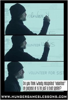 "Things an English teacher notices - In Mockingjay Part 1: Did Haymitch (Woody) misspell ""volunteer"" on purpose, or is he just a bad speller? (And I would love a white board like this for my classroom, please!)"