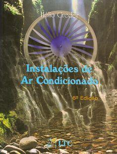 CREDER, Hélio. Instalações de ar condicionado. 6 ed. reimpr. Rio de Janeiro: LTC, 2013. xv, 318 p. Inclui bibliografia e índice; il. tab. quad.; 28cm. ISBN 9788521613466.  Palavras-chave: REFRIGERACAO; AR-CONDICIONADO.  CDU 621.56 / C912i / 6 ed. reimpr. / 2013