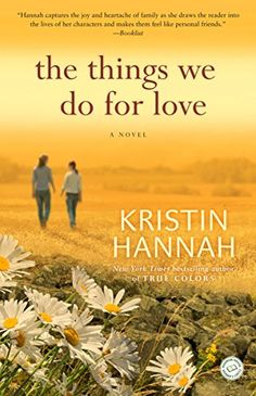 The Things We Do for Love: A Novel by Kristin Hannah https://www.amazon.com/dp/B001PSEPZW/ref=cm_sw_r_pi_dp_x_sx.4ybA4QGG7V